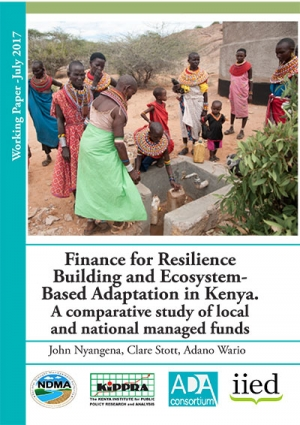 Finance for Resilience Building and Ecosystem - Based Adaptation in Kenya - A comparative study of local and national managed funds